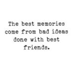 The Best Memories Come From