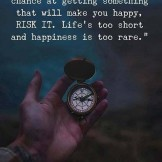 Life is too Short & Happiness is too Rare…