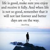 Every Situation in Life is Temporary, So When Life is Good…